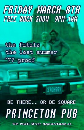 '77 Proof, The Fatalz, The Last Summer @ Princeton Pub Mar 8 2019 - Apr 6th @ Princeton Pub