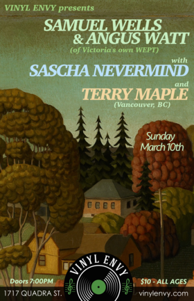 Samuel Wells & Angus Watt, Sascha Nevermind, Terry Maple  (Vancouver, BC) @ Vinyl Envy Mar 10 2019 - Mar 25th @ Vinyl Envy
