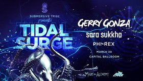 Tidal Surge: Gerry Gonza, SARA SUKKHA, Phi-Rex, Made In Alchemy, Wax Candy @ Capital Ballroom Mar 30 2019 - Nov 14th @ Capital Ballroom