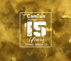 Cancun Nites 15 Year Anniversary! @ The Red Room Mar 15 2019 - Apr 19th @ The Red Room