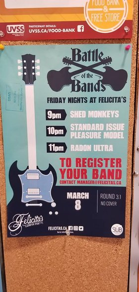 Radon Ultra @ 9PM playing Felicita's Battle Of The Bands: Radon Ultra, standard issue pleasure model, Shed Monkeys @ Felicita's Pub Mar 8 2019 - Mar 4th @ Felicita's Pub
