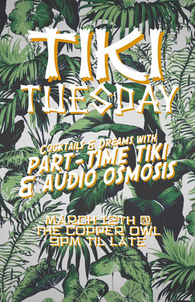 TIKI Tuesday Pop-Up Event: Part Time Tiki, Audio Osmosis @ Copper Owl Mar 12 2019 - Mar 23rd @ Copper Owl