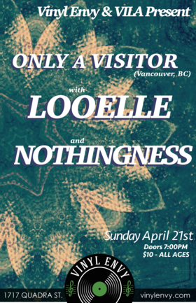 only a visitor, Looelle, Nothingness @ Vinyl Envy Apr 21 2019 - Apr 21st @ Vinyl Envy