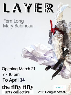 L A Y E R: Fern Long, Mary Babineau @ the fifty fifty arts collective Mar 21 2019 - Jul 6th @ the fifty fifty arts collective