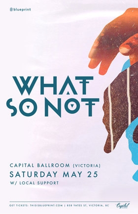 What So Not @ Capital Ballroom May 25 2019 - Apr 21st @ Capital Ballroom
