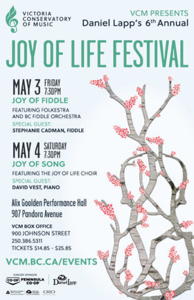 Joy of Life Festival 2019: Daniel Lapp, Stephanie Cadman, David Vest, Folkestra,  the Joy of Life Choir, the BC Fiddle Orchestra @ Alix Goolden Performance Hall May 3 2019 - Apr 21st @ Alix Goolden Performance Hall