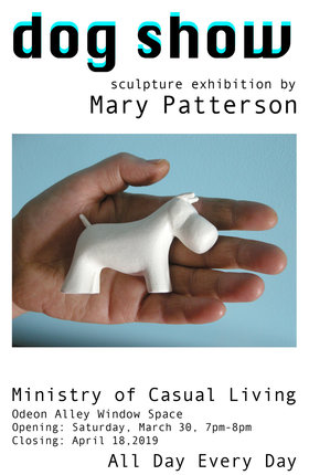 Dog Show: Mary Patterson @ Ministry of Casual Living Window Gallery Mar 30 2019 - Apr 19th @ Ministry of Casual Living Window Gallery