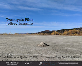Twentysix Piles: Jeffrey Langille @ the fifty fifty arts collective Apr 26 2019 - Apr 21st @ the fifty fifty arts collective