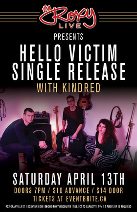 Hello Victim, Kindred @ The Roxy Apr 13 2019 - Apr 25th @ The Roxy