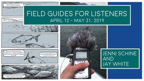 Field Guides for Listeners: Jenni Schine, Jay White @ Open Space Apr 12 2019 - Apr 26th @ Open Space