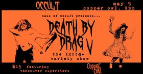 Death by Drag V : Featuring Special Guests: Madame Lola   (YVR), BOSS  (YVR), Henrietta Dubét , Ada Rawl, KIM UNION (Hannah), Honey Dewme (Rick), Fruit Bat  (David), Jelly Baby (Eva), Poptart  (Ezra) @ Copper Owl May 5 2019 - Apr 21st @ Copper Owl