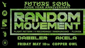 Future Soul 4 Year feat: RANDOM MOVEMENT  (USA), Dabbler, AKELA  @ Copper Owl May 10 2019 - Apr 21st @ Copper Owl