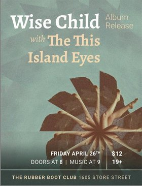 Wise Child, Island Eyes, The This @ The Rubber Boot Club Apr 26 2019 - Aug 9th @ The Rubber Boot Club