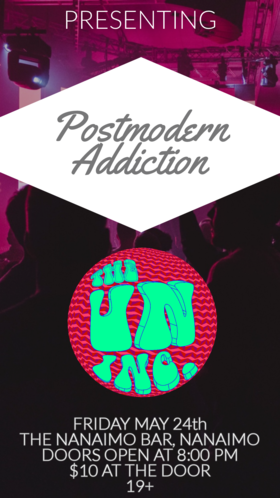 Presenting: Postmodern Addiction, The Uninc. @ The Nanaimo Bar May 24 2019 - May 23rd @ The Nanaimo Bar