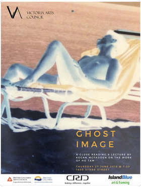 GHOST IMAGE: a close reading & lecture: Ho Tam, Kegan McFadden @ Victoria Arts Council Jun 27 2019 - Feb 22nd @ Victoria Arts Council