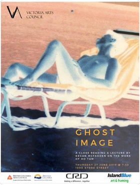 GHOST IMAGE: a close reading & lecture: Kegan McFadden, Ho Tam @ Victoria Arts Council Jun 27 2019 - Oct 23rd @ Victoria Arts Council