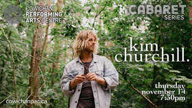 Kim Churchill - Carabet: Kim Churchill @ Cowichan Performing Arts Centre Nov 17 2019 - Aug 19th @ Cowichan Performing Arts Centre