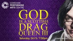 God is a Scottish Drag Queen @ Cowichan Performing Arts Centre Oct 5 2019 - Jun 17th @ Cowichan Performing Arts Centre