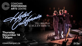 Hotel California @ Cowichan Performing Arts Centre Nov 14 2019 - Jul 23rd @ Cowichan Performing Arts Centre