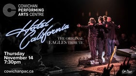 Hotel California @ Cowichan Performing Arts Centre Nov 14 2019 - Aug 19th @ Cowichan Performing Arts Centre