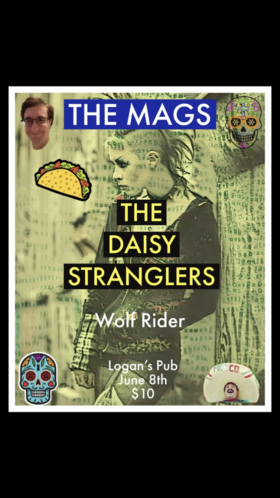 the MAGS, Daisy Stranglers, Wolf Rider @ Logan's Jun 8 2019 - Apr 8th @ Logan's