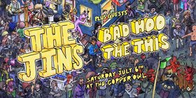 The Jins, Bad Hoo, The This @ Copper Owl Jul 6 2019 - Oct 20th @ Copper Owl