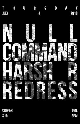 Null Command, Harsh R, Redress @ Copper Owl Jul 4 2019 - Dec 11th @ Copper Owl