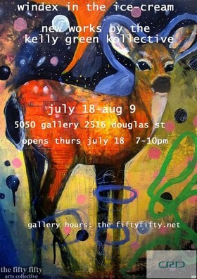 Windex in the Ice-Cream: The Kelly Green Kollective, Roy Green, P.J. Kelly @ the fifty fifty arts collective Jul 19 2019 - Jul 6th @ the fifty fifty arts collective