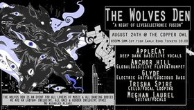 The Wolves Den: A night of live & electronic fusion: Applecat, Glyde, Anchor Hill, Trisha Spire, Meghan Laurel @ Copper Owl Aug 24 2019 - Oct 28th @ Copper Owl