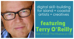 Digital skill building for Island artists - featuring Terry O\'Reilly from Under The Influence on CBC