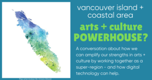 Arts + culture powerhouse? Exploring our regional strengths on Vancouver Island + coastal areas