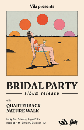 Bridal Party, Quarterback, Nature Walk @ Lucky Bar Aug 24 2019 - Jul 12th @ Lucky Bar