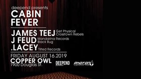 Cabin Fever: James Teej, J Feud, .Lacey @ Copper Owl Aug 16 2019 - Oct 16th @ Copper Owl