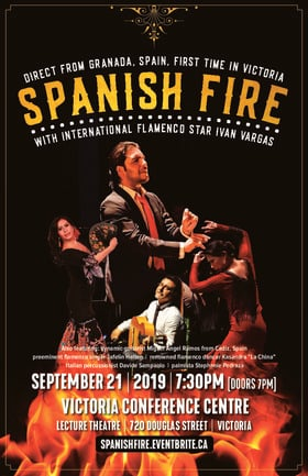 "Spanish Fire with Ivan Vargas: Miguel Angel Ramos, Jafelin Helten, Kasandra ""La China"", Davide Sampaolo , Stephanie Pedraza @ Victoria Conference Centre - Lecture Theatre 720 Douglas Street Sep 21 2019 - Aug 26th @ Victoria Conference Centre - Lecture Theatre 720 Douglas Street"