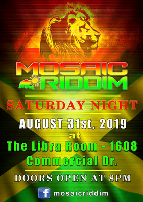 Mosaic Riddim @ The Libra Room Aug 31 2019 - Sep 17th @ The Libra Room