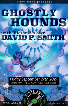 Ghostly Hounds (Montreal / Victoria), David P. Smith @ Vinyl Envy Sep 27 2019 - Mar 29th @ Vinyl Envy