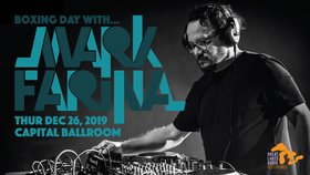 Boxing Day with Mark Farina: Dj Mark Farina, RENNIE FOSTER  @ Capital Ballroom Dec 26 2019 - Aug 11th @ Capital Ballroom