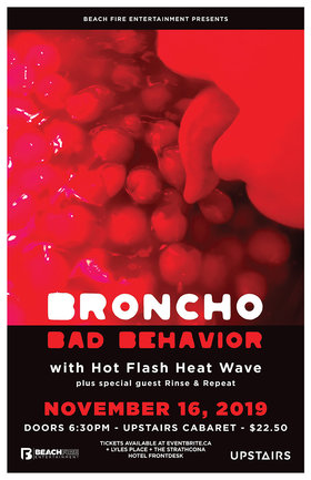 Broncho , Hot Flash Heat Wave , Rinse & Repeat @ The Upstairs Cabaret Nov 16 2019 - Jan 28th @ The Upstairs Cabaret