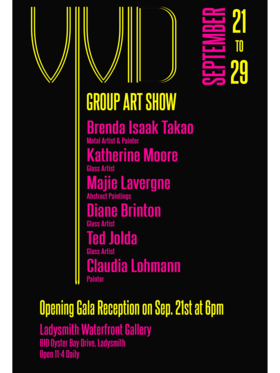 Vivid Group Art Show: Brenda Isaak Takao, Claudia Lohman, Katherine Moore, Ted Jolda, Diane Brinton, Majie Lavergne @ Ladysmith Waterfront Gallery Sep 21 2019 - Oct 15th @ Ladysmith Waterfront Gallery