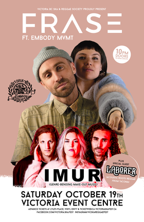 FRASE + Friends in Victoria: FRASE, IMUR, Laborer @ Victoria Event Centre Oct 19 2019 - Jan 27th @ Victoria Event Centre