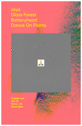 Glass Forest , Dance on Plants, JAYA, Batteryhead @ Copper Owl Oct 12 2019 - Oct 17th @ Copper Owl