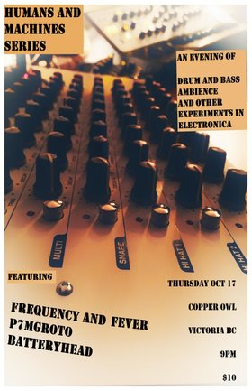 Humans and Machines: Frequency and Fever, P7MGROTO, Batteryhead @ Copper Owl Oct 17 2019 - Aug 10th @ Copper Owl