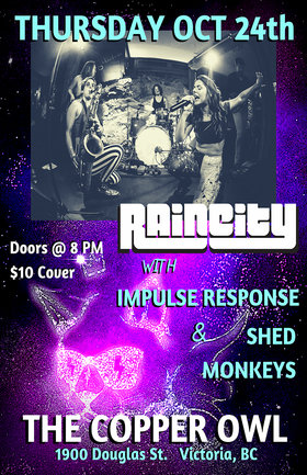 Raincity, Shed Monkeys, Impulse Response @ Copper Owl Oct 24 2019 - Dec 8th @ Copper Owl