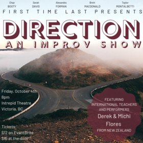 Direction: An Improv Show: First Time Last @ Intrepid Theatre Oct 4 2019 - Oct 14th @ Intrepid Theatre