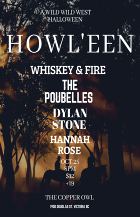 HOWL'EEN : A Wild Wild West Halloween: Whiskey and Fire, The Poubelles, Dylan Stone, Hannah Rose @ Copper Owl Oct 25 2019 - Nov 26th @ Copper Owl