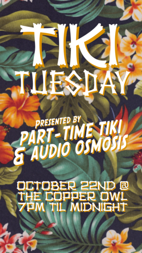 TIKI Tuesday Pop Up: Part Time Tiki, Audio Osmosis @ Copper Owl Oct 22 2019 - Oct 14th @ Copper Owl