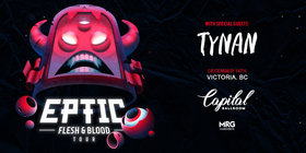 Flesh & Blood Tour: Eptic, TYNAN @ Capital Ballroom Dec 14 2019 - Aug 11th @ Capital Ballroom