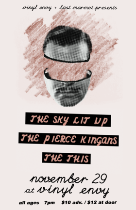 The Sky Lit Up (Victoria, BC), The Pierce Kingans  (Vancouver, BC), The This (Victoria, BC) @ Vinyl Envy Nov 29 2019 - Feb 24th @ Vinyl Envy