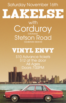 Lakelse (Victoria, BC), Corduroy (Victoria, BC), Stetson Road (Gabriola Island, BC) @ Vinyl Envy Nov 16 2019 - Oct 16th @ Vinyl Envy