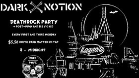 Dark Notion: Deathrock Party + Post-Punk and Beyond @ Logan's Pub Nov 4 2019 - Oct 25th @ Logan's Pub